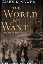 "Cover of ""The World We Want: Virtue, Vice, and the Good Citizen"""