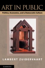 "Cover of ""Art in Public Politics, Economics, and a Democratic Culture"""