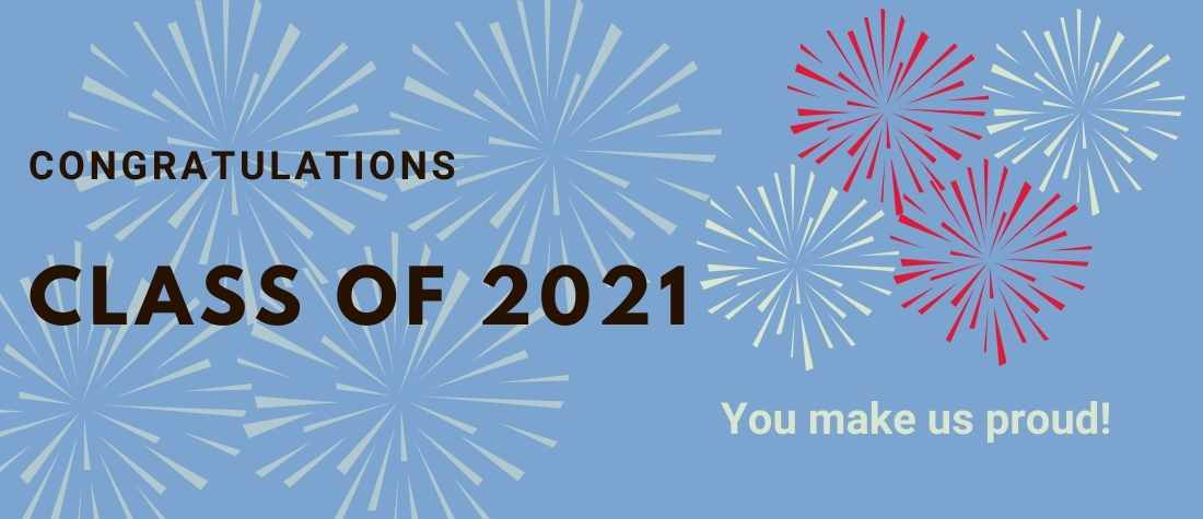 """""""Congratulations, Class of 2021---you make us proud"""" on a light blue background with light green and red celebratory fire bursts"""