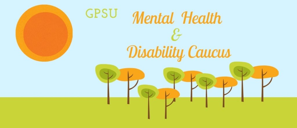 GPSU Mental Health & Disability Caucus on a drawn background showing grass, a blue sky, a sun, and green and orange trees