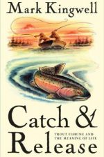 "Cover of ""Catch & Release: Trout Fishing and the Meaning of Life"""