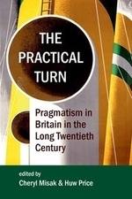 """The Practical Turn: Pragmatism in Britain in the Long Twentieth Century"", by Cheryl Misak and Huw Price. The book cover shows"