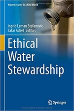 """Ethical Water Stewardship"" edited by Ingrid Leman Stefanovic and Zafar Adeel. Book cover shows a droplet dropping."