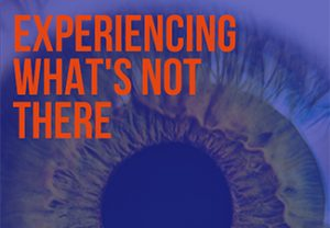 "Close-up of an eye and eyelashes with the words ""Experiencing What's Not There"" superimposed"