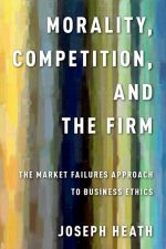 Heath Morality, Competition and the Firm