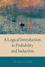 Huber A Logical Introduction to Probability and Induction