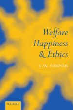 Sumner Welfare, Happiness and Ethics